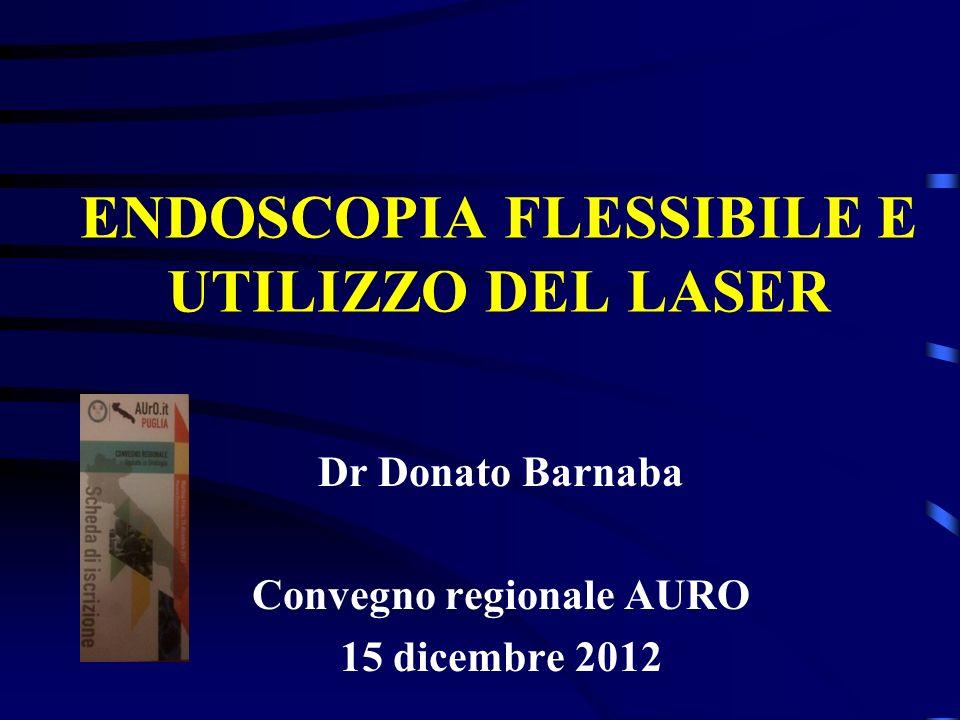 ENDOSCOPIA FLESSIBILE E UTILIZZO DEL LASER Dr Donato Barnaba Convegno regionale AURO 15 dicembre 2012