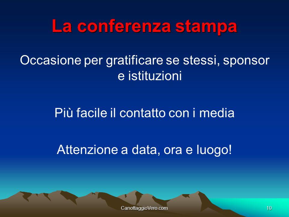 CanottaggioVero.com10 La conferenza stampa Occasione per gratificare se stessi, sponsor e istituzioni Più facile il contatto con i media Attenzione a