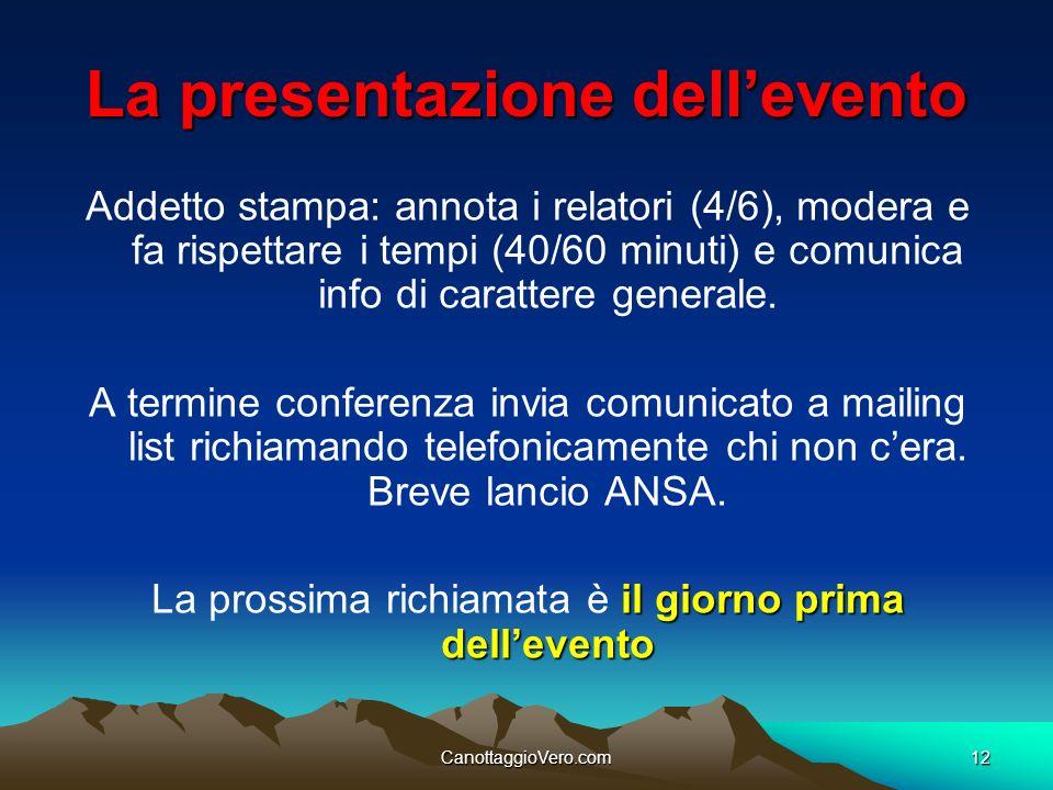 CanottaggioVero.com12 La presentazione dellevento Addetto stampa: annota i relatori (4/6), modera e fa rispettare i tempi (40/60 minuti) e comunica in