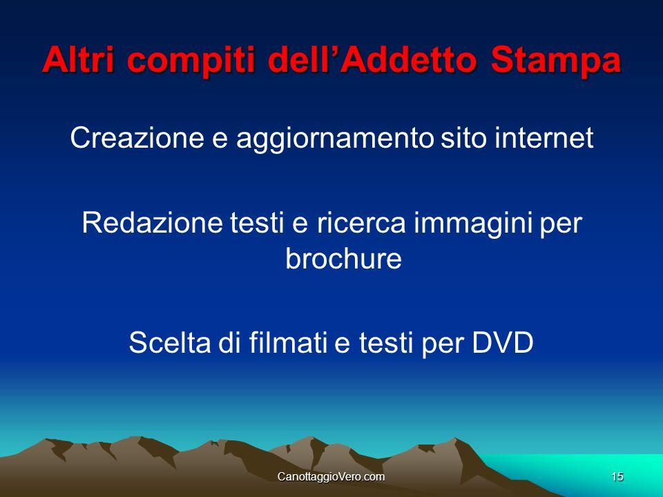 CanottaggioVero.com15 Altri compiti dellAddetto Stampa Creazione e aggiornamento sito internet Redazione testi e ricerca immagini per brochure Scelta