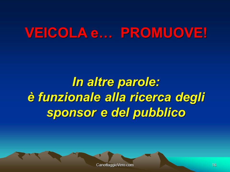 CanottaggioVero.com16 VEICOLA e… PROMUOVE! In altre parole: è funzionale alla ricerca degli sponsor e del pubblico