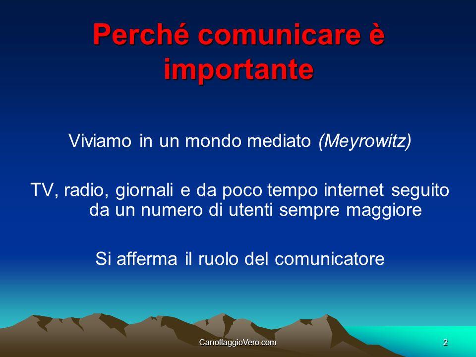 CanottaggioVero.com2 Perché comunicare è importante Viviamo in un mondo mediato (Meyrowitz) TV, radio, giornali e da poco tempo internet seguito da un