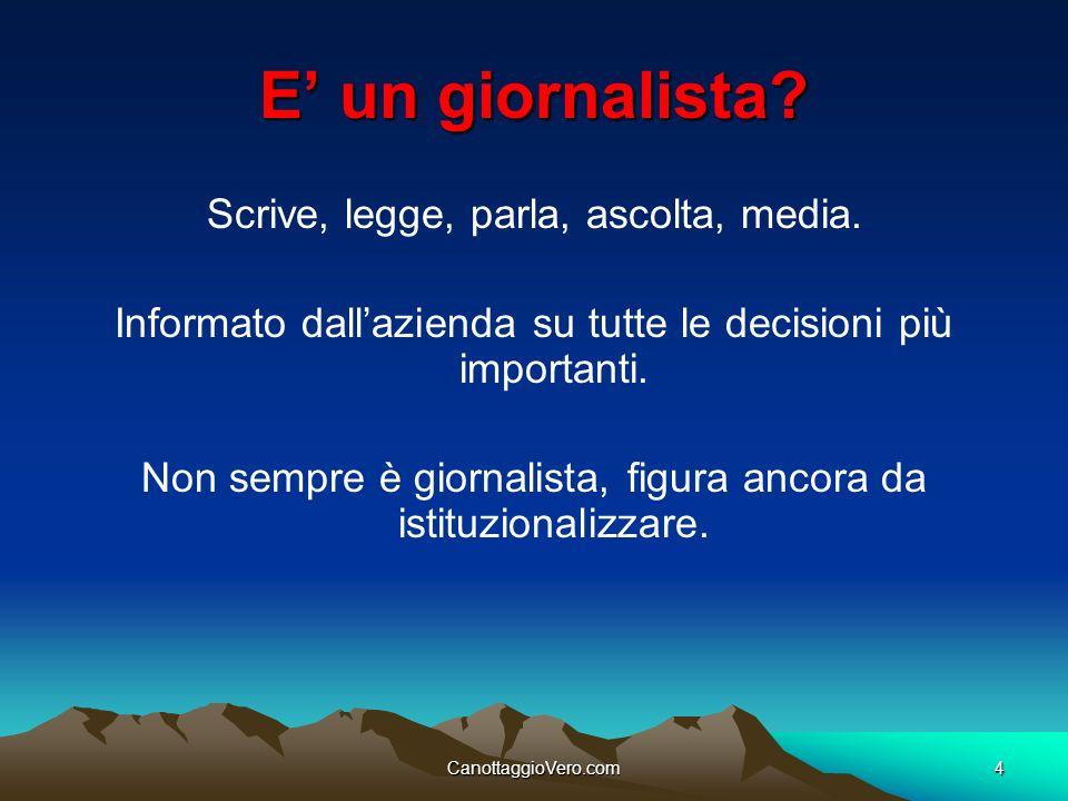 CanottaggioVero.com4 E un giornalista? Scrive, legge, parla, ascolta, media. Informato dallazienda su tutte le decisioni più importanti. Non sempre è