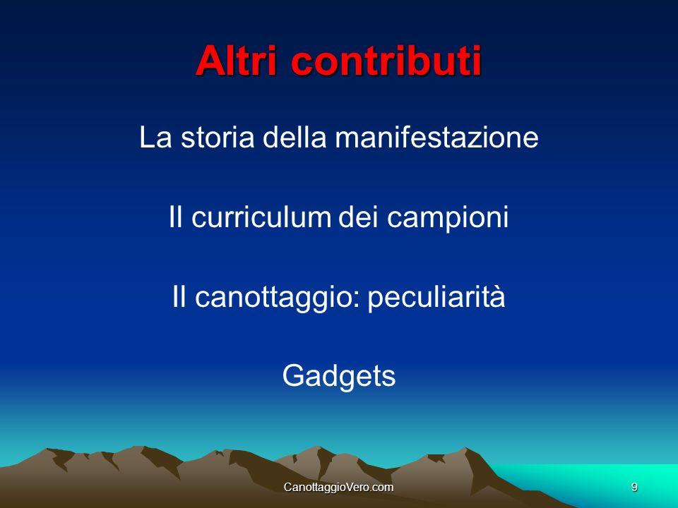 CanottaggioVero.com9 Altri contributi La storia della manifestazione Il curriculum dei campioni Il canottaggio: peculiarità Gadgets