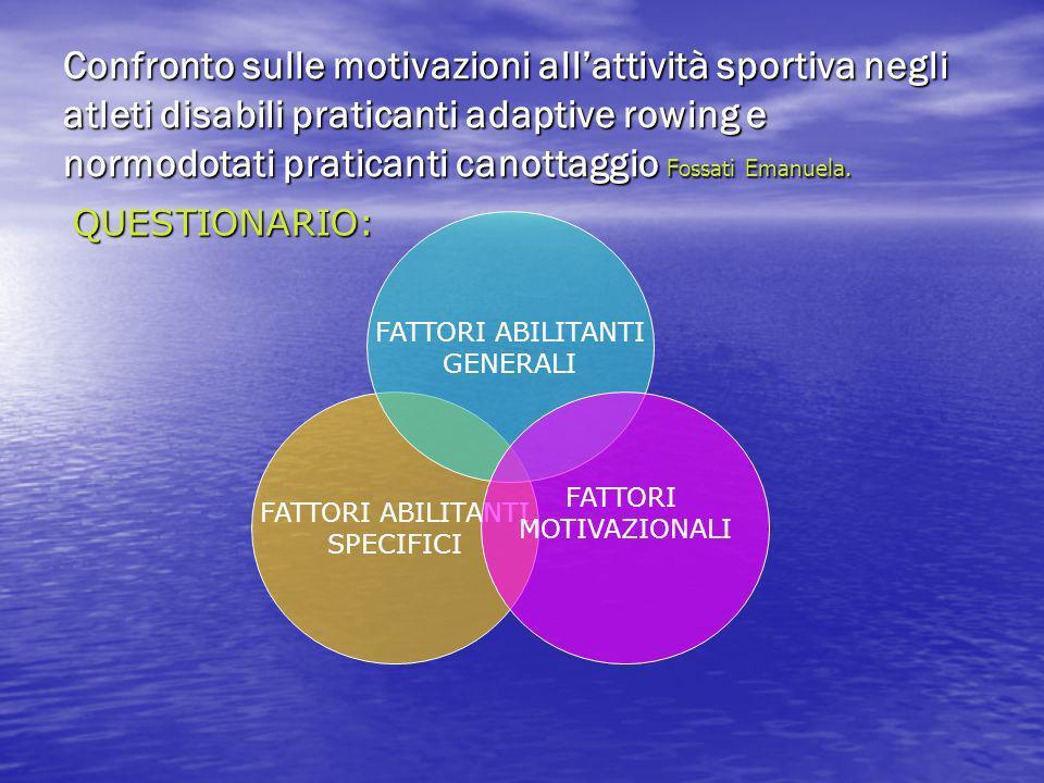 Confronto sulle motivazioni allattività sportiva negli atleti disabili praticanti adaptive rowing e normodotati praticanti canottaggio Fossati Emanuela.