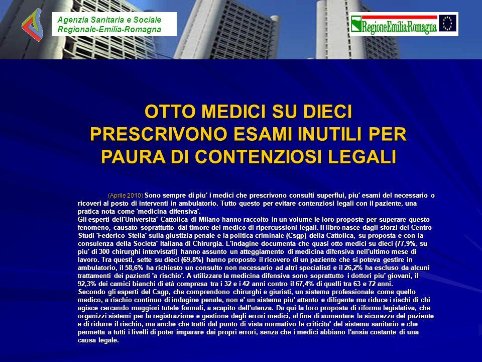 Agenzia Sanitaria e Sociale Regionale-Emilia-Romagna OTTO MEDICI SU DIECI PRESCRIVONO ESAMI INUTILI PER PAURA DI CONTENZIOSI LEGALI (Aprile 2010) Sono