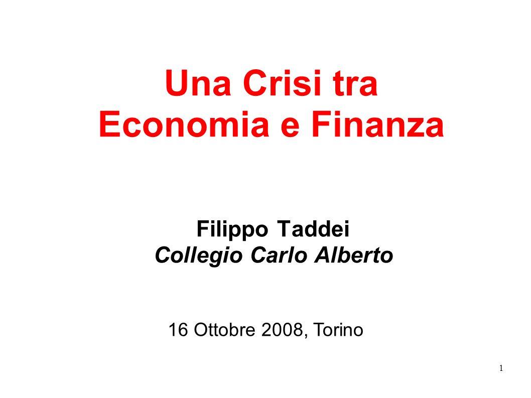 1 Una Crisi tra Economia e Finanza Filippo Taddei Collegio Carlo Alberto 16 Ottobre 2008, Torino