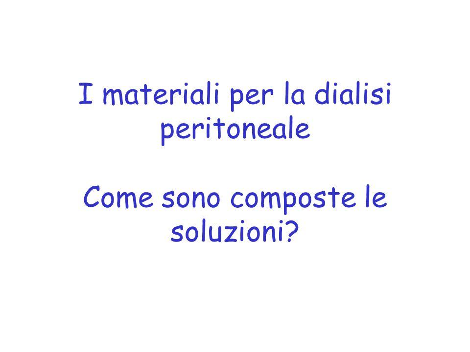 I materiali per la dialisi peritoneale Come sono composte le soluzioni?