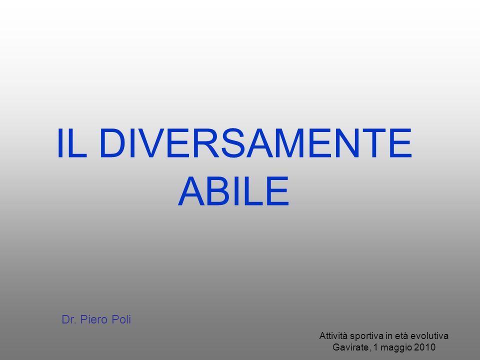 Attività sportiva in età evolutiva Gavirate, 1 maggio 2010 IL DIVERSAMENTE ABILE Dr. Piero Poli