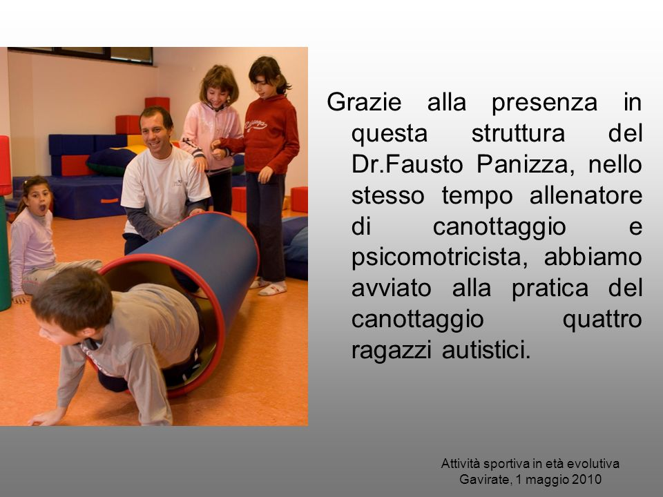 Attività sportiva in età evolutiva Gavirate, 1 maggio 2010 Grazie alla presenza in questa struttura del Dr.Fausto Panizza, nello stesso tempo allenato