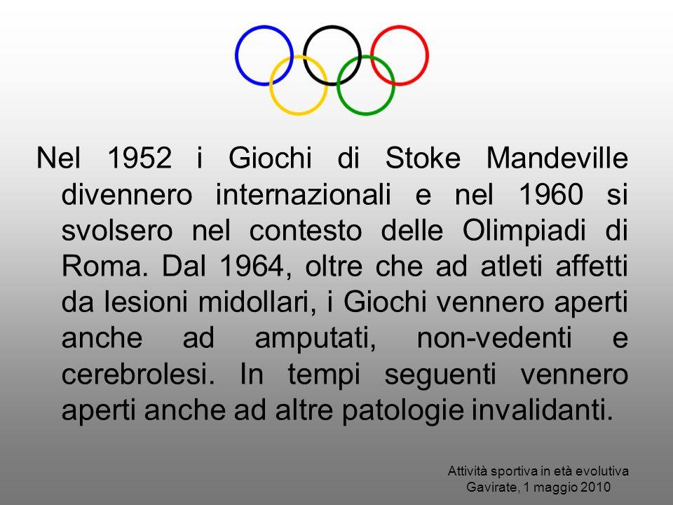 Attività sportiva in età evolutiva Gavirate, 1 maggio 2010 Nel 1952 i Giochi di Stoke Mandeville divennero internazionali e nel 1960 si svolsero nel c