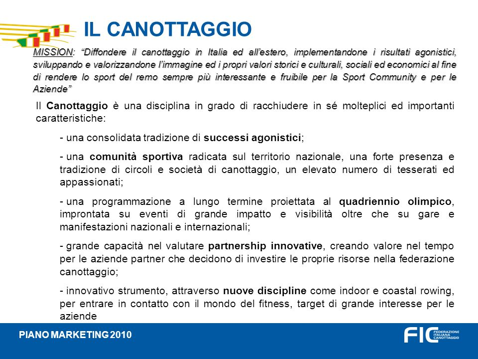 IL CANOTTAGGIO PIANO MARKETING 2010 Il Canottaggio è una disciplina in grado di racchiudere in sé molteplici ed importanti caratteristiche: - una cons