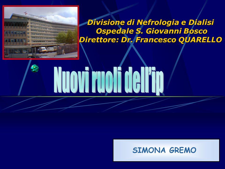 Divisione di Nefrologia e Dialisi Ospedale S. Giovanni Bosco Direttore: Dr. Francesco QUARELLO SIMONA GREMO