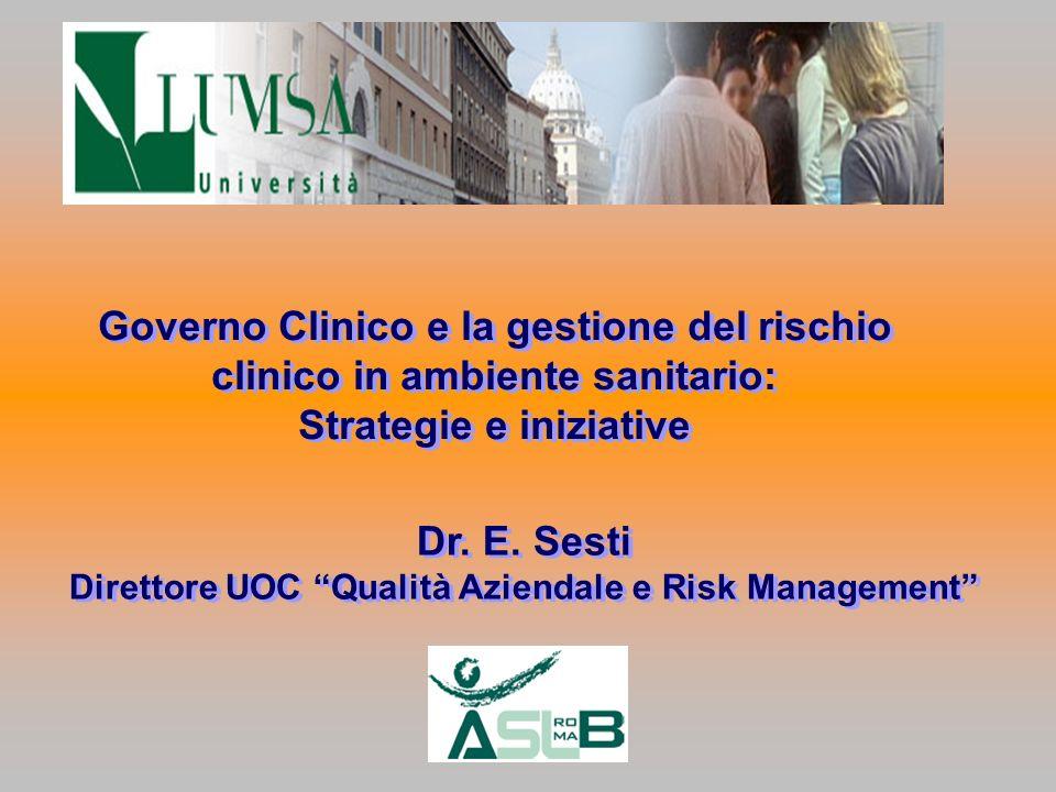 Dr. E. Sesti Direttore UOC Qualità Aziendale e Risk Management Dr. E. Sesti Direttore UOC Qualità Aziendale e Risk Management Governo Clinico e la ges