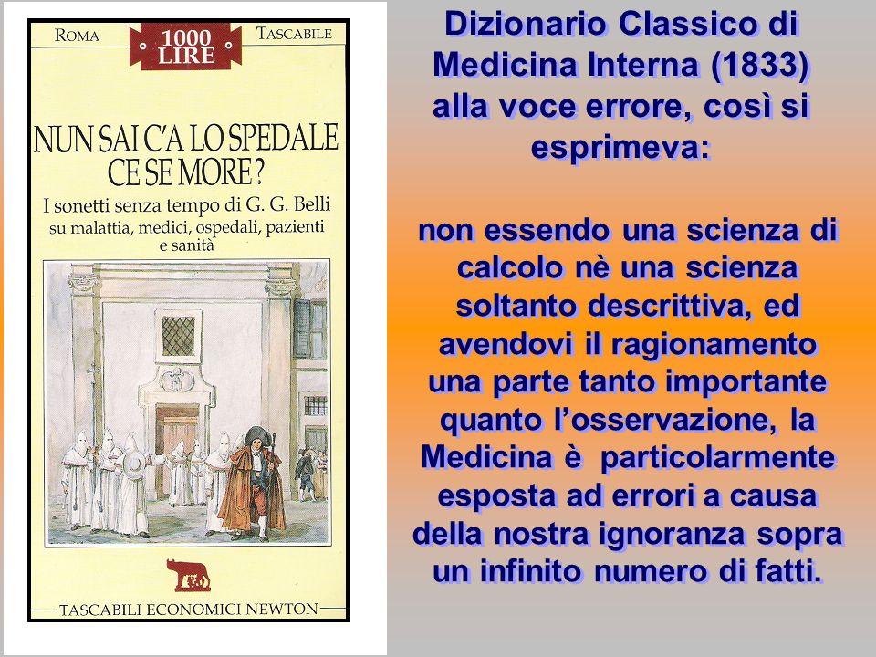 Dizionario Classico di Medicina Interna (1833) alla voce errore, così si esprimeva: non essendo una scienza di calcolo nè una scienza soltanto descrit