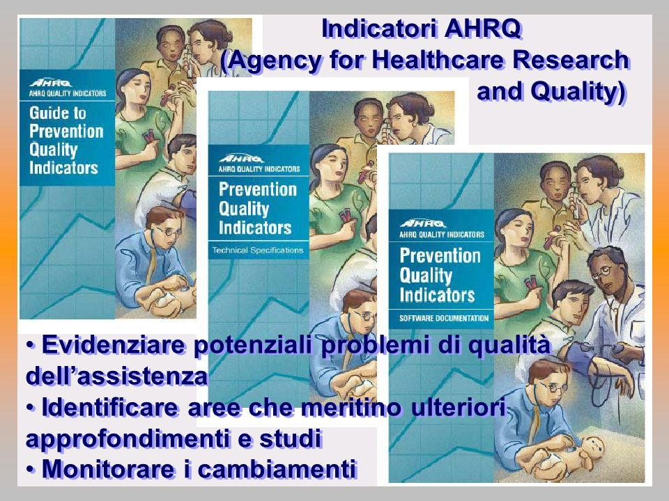 Indicatori AHRQ (Agency for Healthcare Research and Quality) Indicatori AHRQ (Agency for Healthcare Research and Quality) Evidenziare potenziali probl
