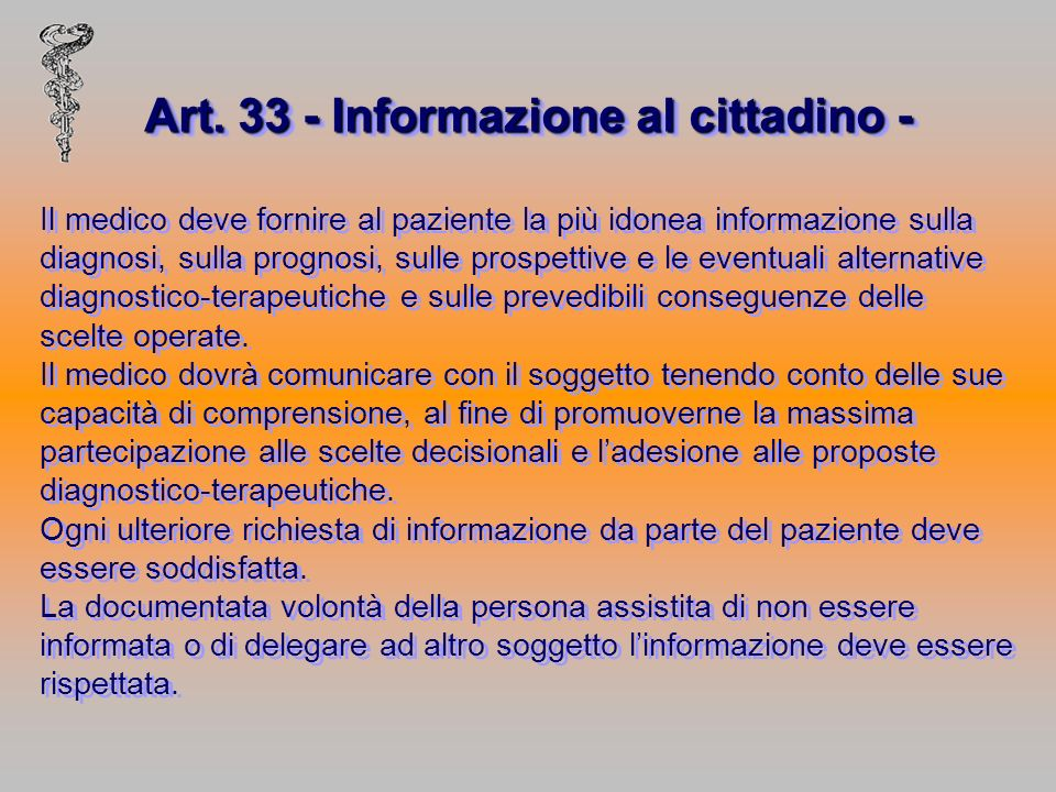 Art. 33 - Informazione al cittadino - Il medico deve fornire al paziente la più idonea informazione sulla diagnosi, sulla prognosi, sulle prospettive