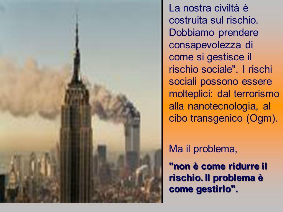La nostra civiltà è costruita sul rischio. Dobbiamo prendere consapevolezza di come si gestisce il rischio sociale