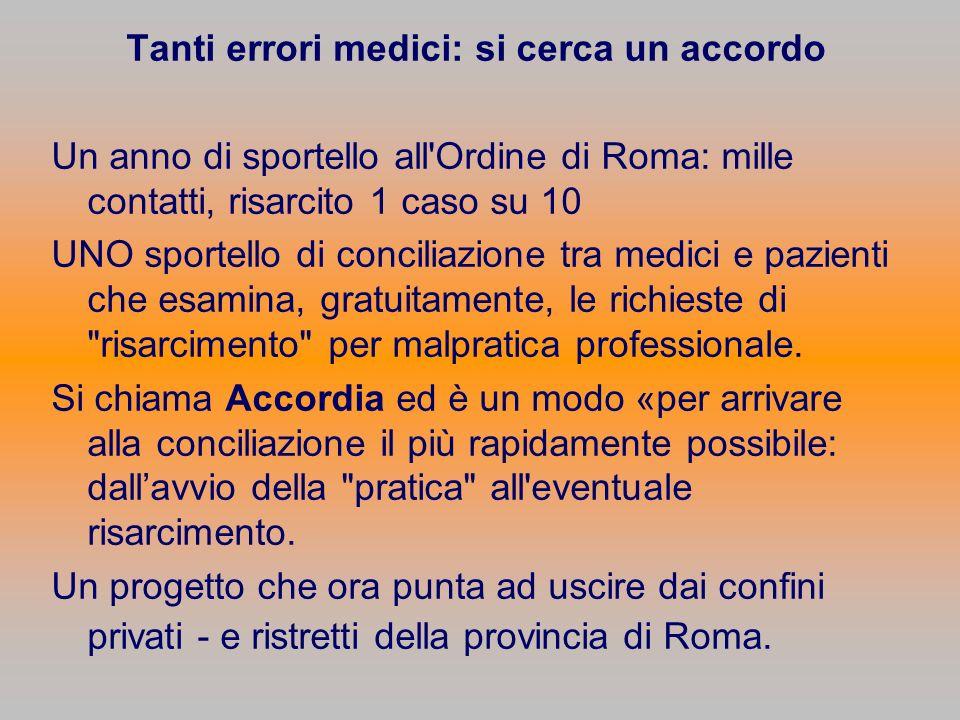 Tanti errori medici: si cerca un accordo Un anno di sportello all'Ordine di Roma: mille contatti, risarcito 1 caso su 10 UNO sportello di conciliazion