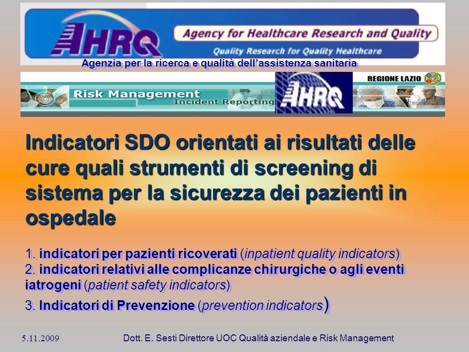 5.11.2009 Dott. E. Sesti Direttore UOC Qualità aziendale e Risk Management Indicatori SDO orientati ai risultati delle cure quali strumenti di screeni