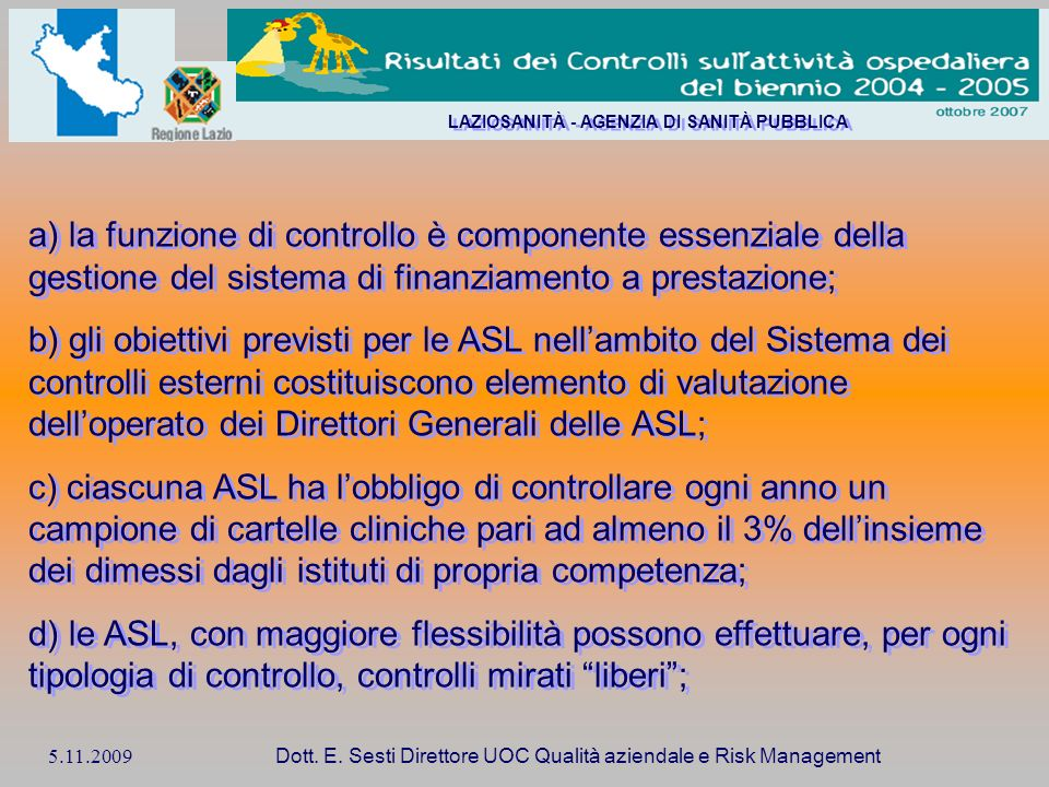 5.11.2009 Dott. E. Sesti Direttore UOC Qualità aziendale e Risk Management a) la funzione di controllo è componente essenziale della gestione del sist