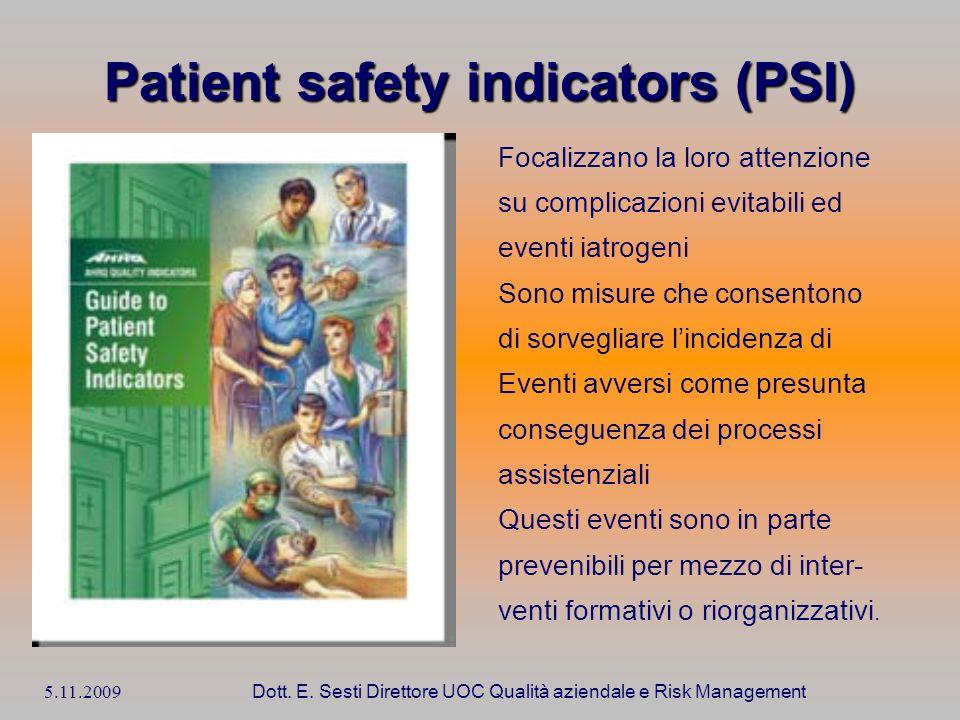 5.11.2009 Dott. E. Sesti Direttore UOC Qualità aziendale e Risk Management Patient safety indicators (PSI) Focalizzano la loro attenzione su complicaz