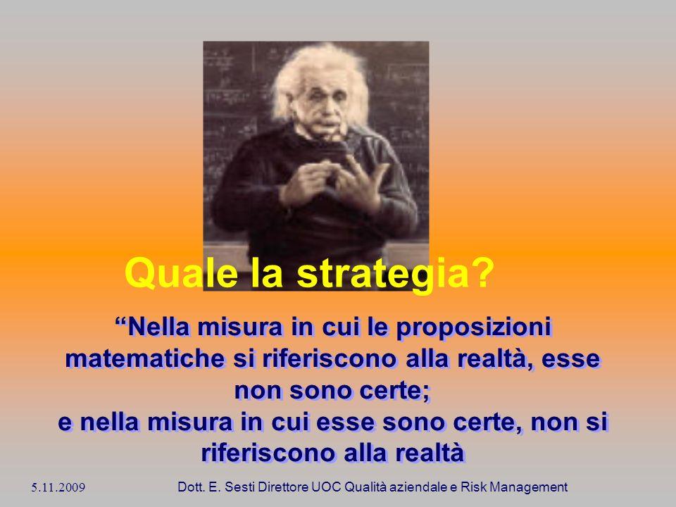 5.11.2009 Dott. E. Sesti Direttore UOC Qualità aziendale e Risk Management Nella misura in cui le proposizioni matematiche si riferiscono alla realtà,
