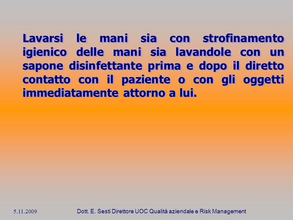 5.11.2009 Dott. E. Sesti Direttore UOC Qualità aziendale e Risk Management Lavarsi le mani sia con strofinamento igienico delle mani sia lavandole con