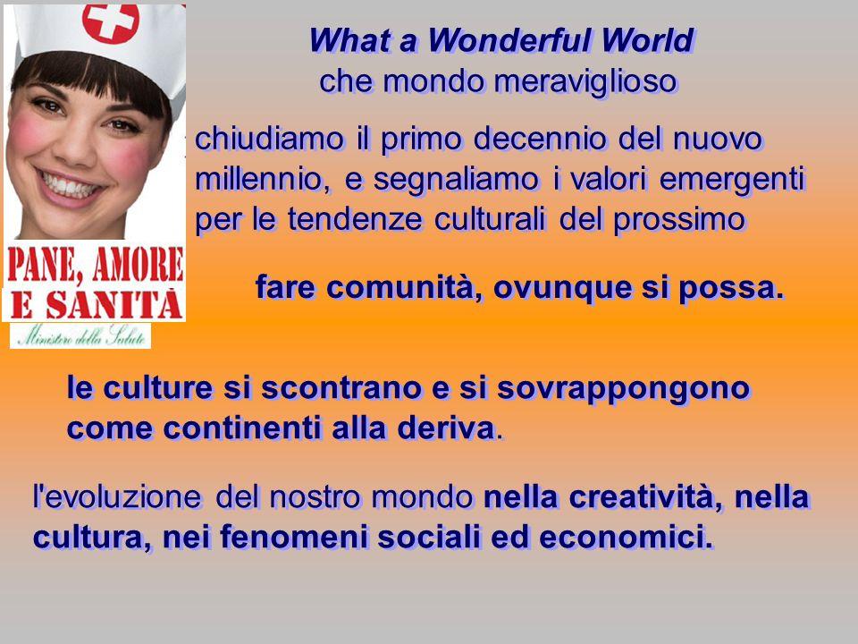 What a Wonderful World che mondo meraviglioso What a Wonderful World che mondo meraviglioso chiudiamo il primo decennio del nuovo millennio, e segnali