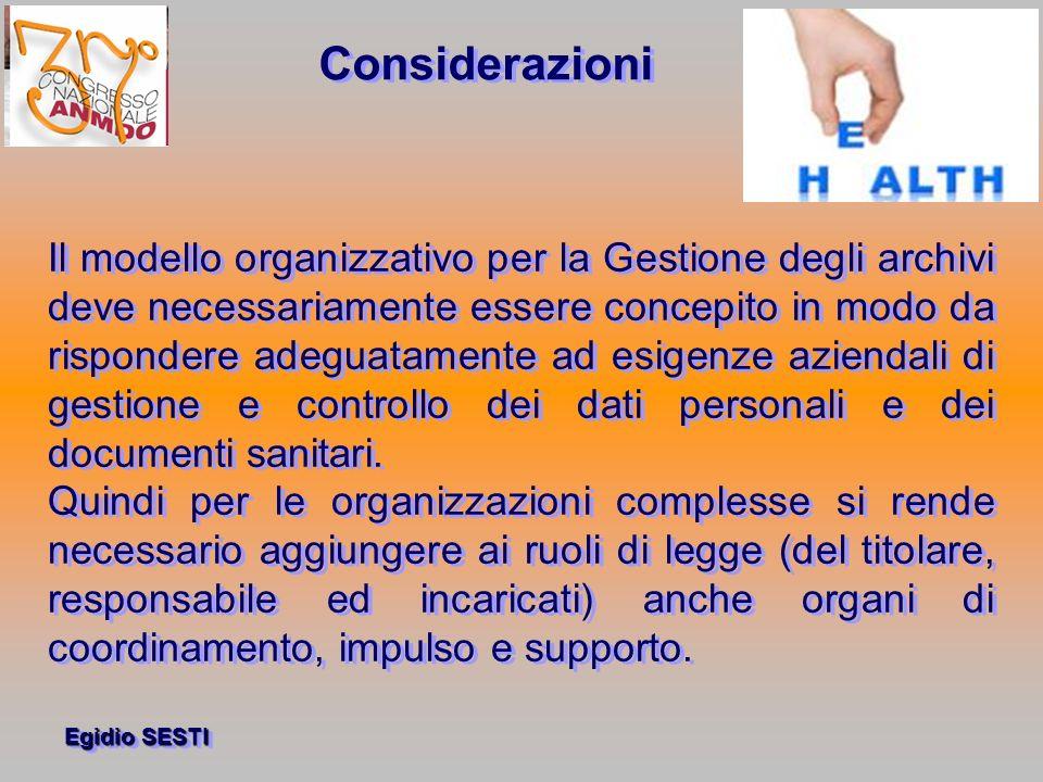 Egidio SESTI Il modello organizzativo per la Gestione degli archivi deve necessariamente essere concepito in modo da rispondere adeguatamente ad esigenze aziendali di gestione e controllo dei dati personali e dei documenti sanitari.
