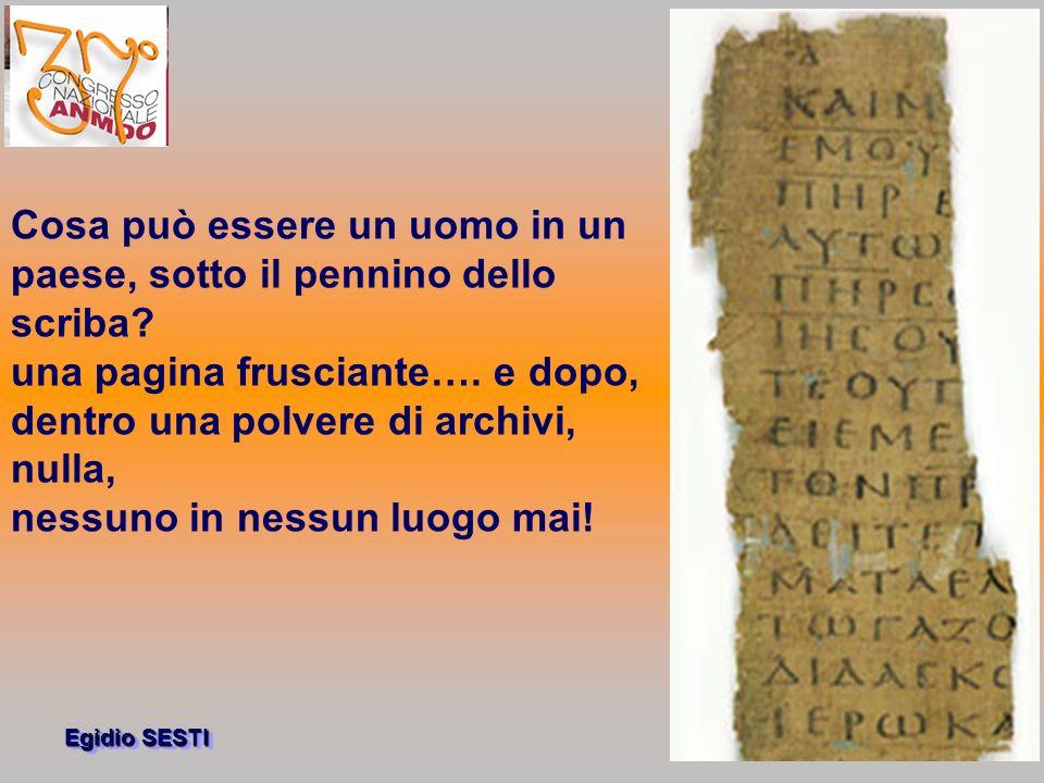 Egidio SESTI Cosa può essere un uomo in un paese, sotto il pennino dello scriba.