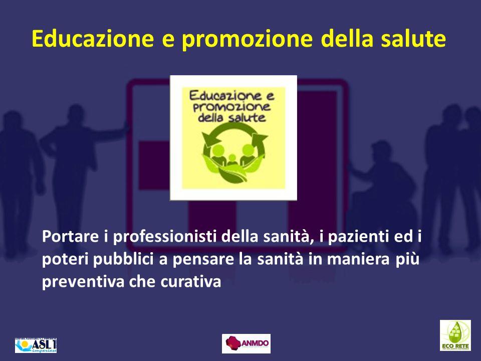 Educazione e promozione della salute Portare i professionisti della sanità, i pazienti ed i poteri pubblici a pensare la sanità in maniera più prevent