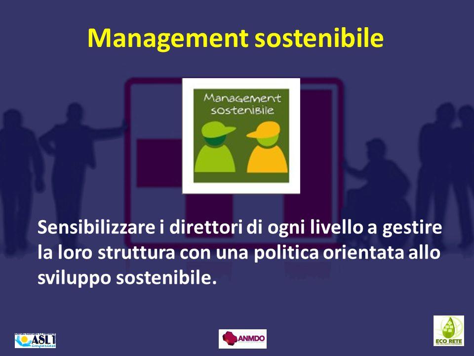 Management sostenibile Sensibilizzare i direttori di ogni livello a gestire la loro struttura con una politica orientata allo sviluppo sostenibile.