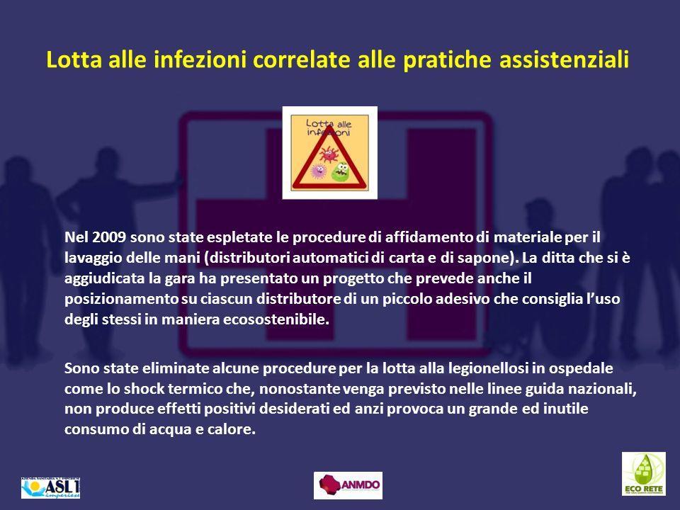 Lotta alle infezioni correlate alle pratiche assistenziali Nel 2009 sono state espletate le procedure di affidamento di materiale per il lavaggio dell