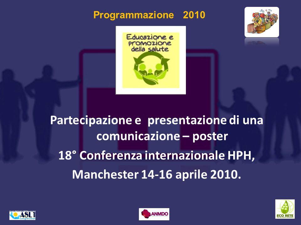 Partecipazione e presentazione di una comunicazione – poster 18° Conferenza internazionale HPH, Manchester 14-16 aprile 2010. Programmazione 2010
