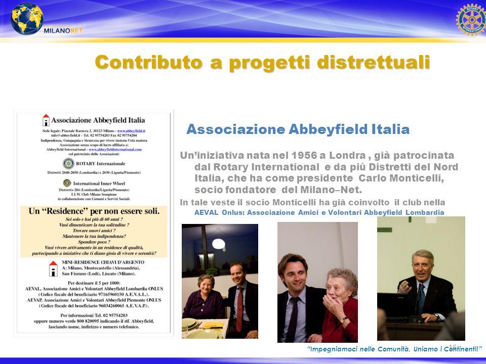 16 Uniniziativa nata nel 1956 a Londra, già patrocinata dal Rotary International e da più Distretti del Nord Italia, che ha come presidente Carlo Monticelli, socio fondatore del Milano–Net.