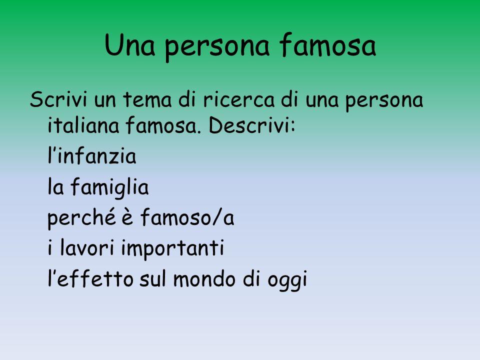 Una persona famosa Scrivi un tema di ricerca di una persona italiana famosa.
