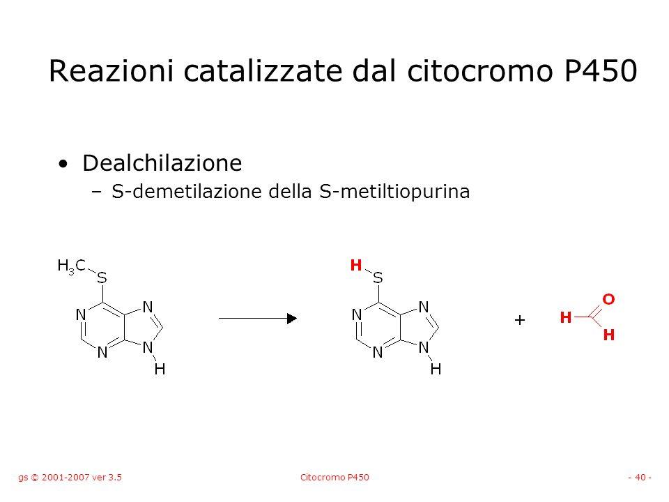gs © 2001-2007 ver 3.5Citocromo P450- 40 - Dealchilazione –S-demetilazione della S-metiltiopurina Reazioni catalizzate dal citocromo P450