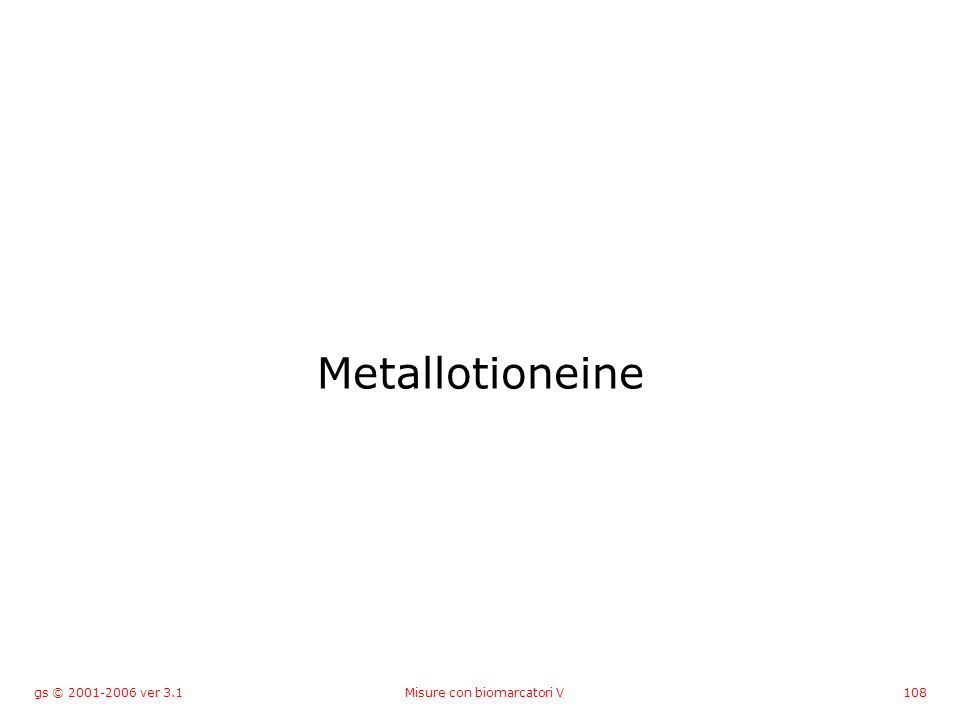 gs © 2001-2006 ver 3.1Misure con biomarcatori V108 Metallotioneine