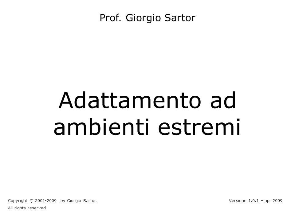 Adattamento ad ambienti estremi Prof. Giorgio Sartor Copyright © 2001-2009 by Giorgio Sartor. All rights reserved. Versione 1.0.1 – apr 2009