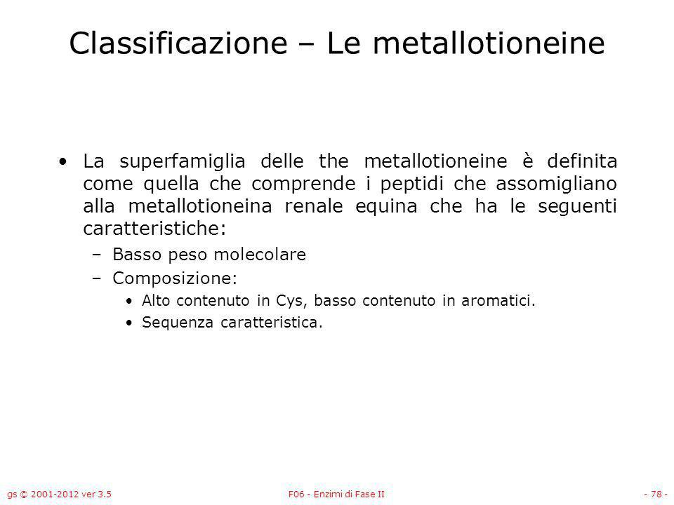 gs © 2001-2012 ver 3.5F06 - Enzimi di Fase II- 78 - Classificazione – Le metallotioneine La superfamiglia delle the metallotioneine è definita come qu