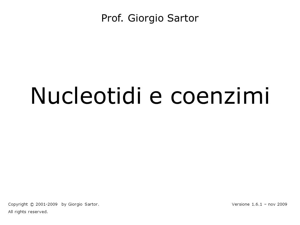 V.1.6.1 © gsartor 2001-2009Nucleotidi e coenzimi- 2 - Basi azotate Le basi azotate coinvolte nella formazione di nucleotidi e coenzimi appartengono a due famiglie principali: –Purine –Pirimidine
