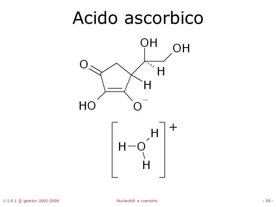 V.1.6.1 © gsartor 2001-2009Nucleotidi e coenzimi- 59 - Acido ascorbico