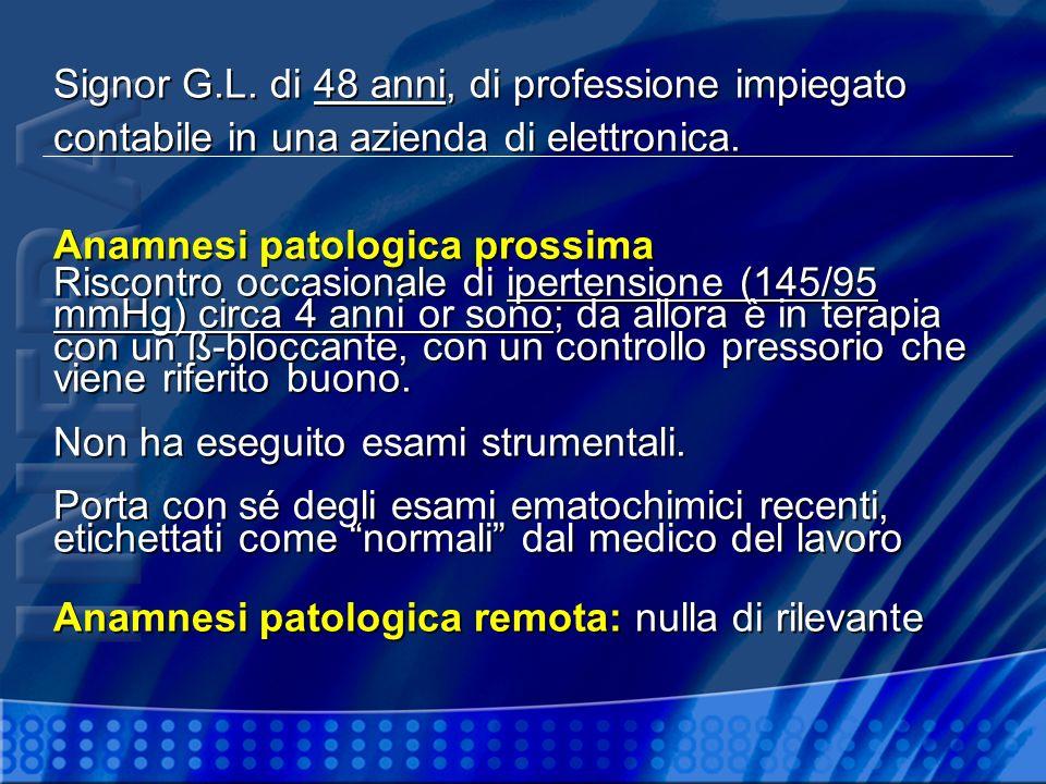 Signor G.L. di 48 anni, di professione impiegato contabile in una azienda di elettronica. Anamnesi patologica prossima Riscontro occasionale di iperte
