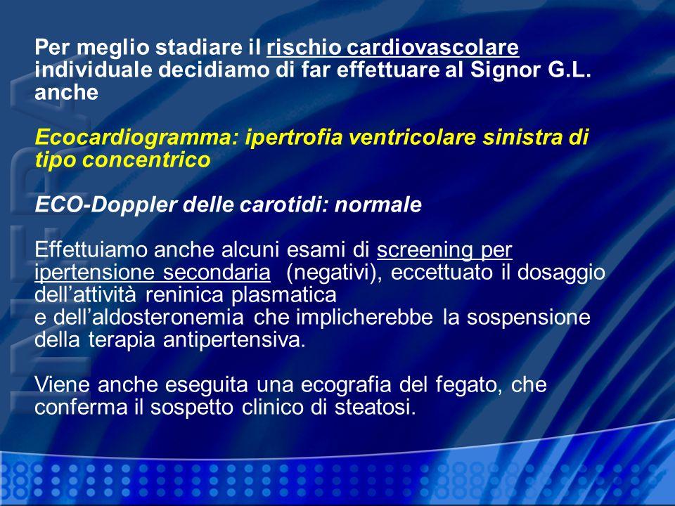 Per meglio stadiare il rischio cardiovascolare individuale decidiamo di far effettuare al Signor G.L. anche Ecocardiogramma: ipertrofia ventricolare s