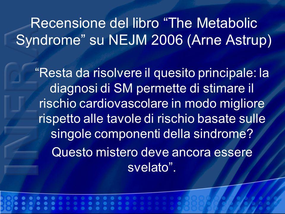 Recensione del libro The Metabolic Syndrome su NEJM 2006 (Arne Astrup) Resta da risolvere il quesito principale: la diagnosi di SM permette di stimare