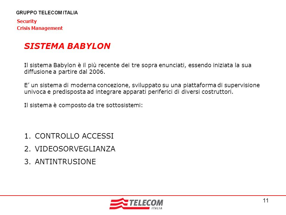 11 GRUPPO TELECOM ITALIA Security Crisis Management Il sistema Babylon è il più recente dei tre sopra enunciati, essendo iniziata la sua diffusione a