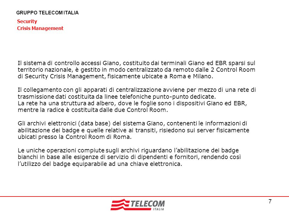 7 GRUPPO TELECOM ITALIA Security Crisis Management Il sistema di controllo accessi Giano, costituito dai terminali Giano ed EBR sparsi sul territorio