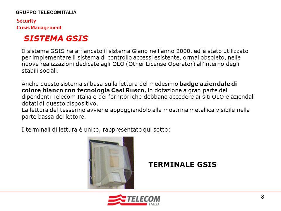 8 GRUPPO TELECOM ITALIA Security Crisis Management Il sistema GSIS ha affiancato il sistema Giano nellanno 2000, ed è stato utilizzato per implementar
