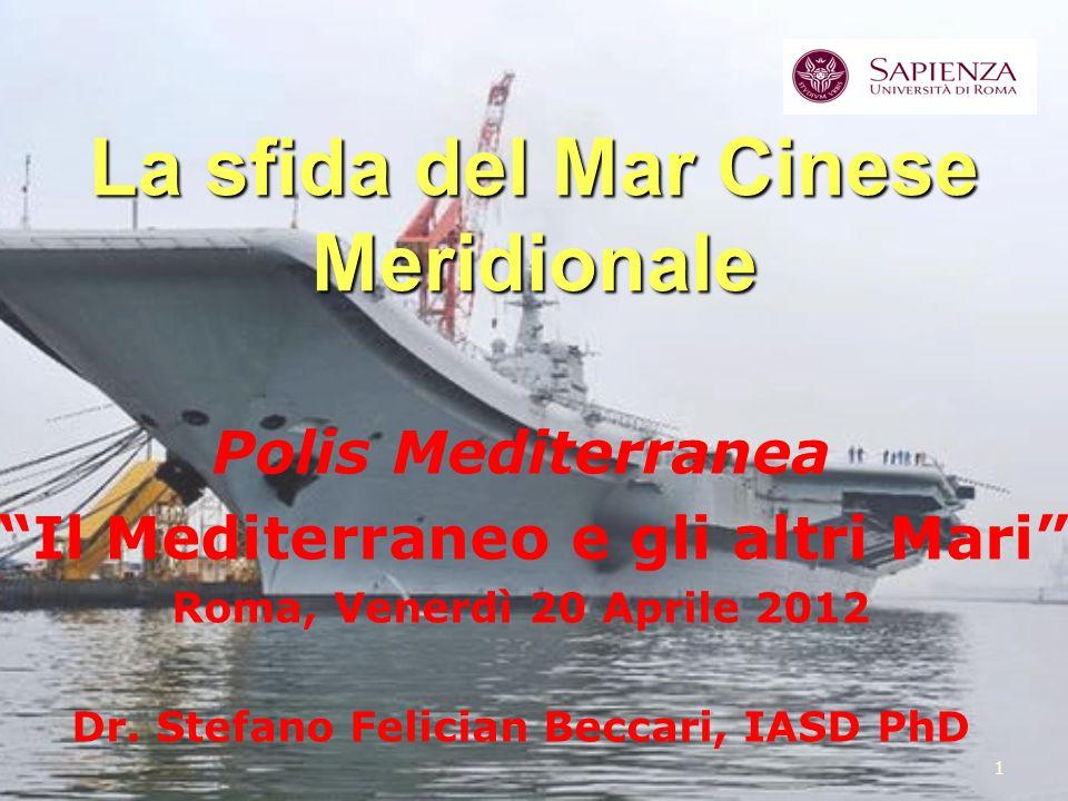 1 La sfida del Mar Cinese Meridionale Polis Mediterranea Il Mediterraneo e gli altri Mari Roma, Venerdì 20 Aprile 2012 Dr. Stefano Felician Beccari, I
